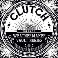 CLUTCH and The Weathermaker Vault Series