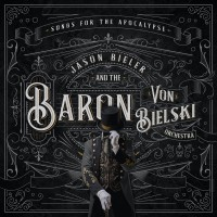 CD review JASON BIELER AND THE BARON VON BIELSKI ORCHESTRA - 'Songs For The Apocalypse'