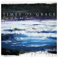 Review TIMES OF GRACE 'Songs of Loss and Separation'